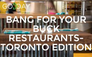 Bang For Your Buck Restaurants - Toronto Edition