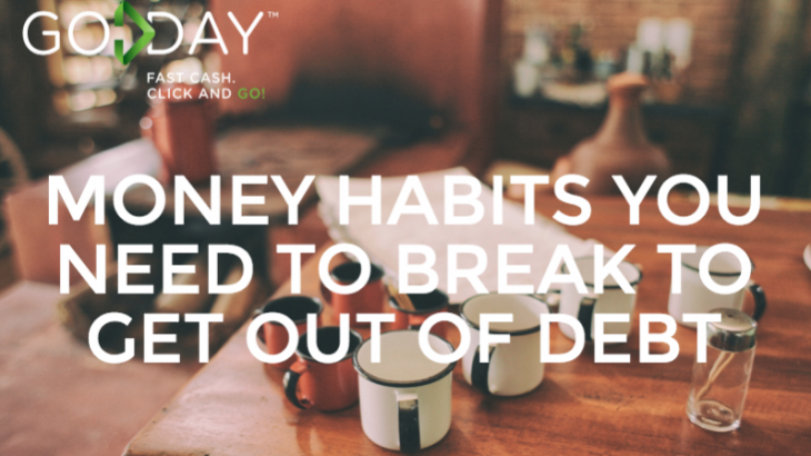Money Habits You Need To Break To Get Out Of Debt
