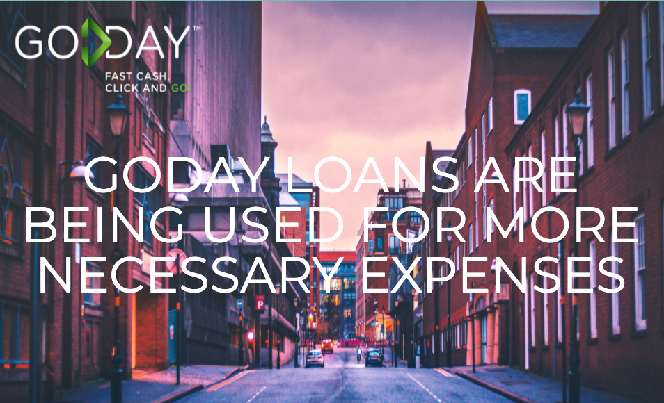 GoDay loans are being used for more necessary expenses